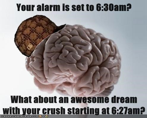 alarm,crush,dreams,morning,school,scumbag brain