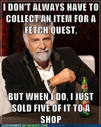 fetch quest,meme,RPG,the most interesting man in the world