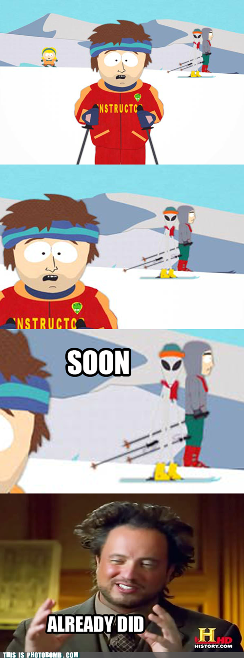 Aliens awesome bad bomb Memes ski instructor SOON - 6117409280