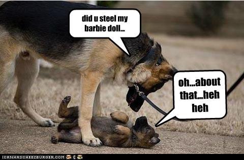 oh...about that...heh heh did u steel my barbie doll...