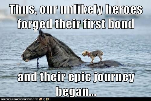Thus, our unlikely heroes forged their first bond and their epic journey began...