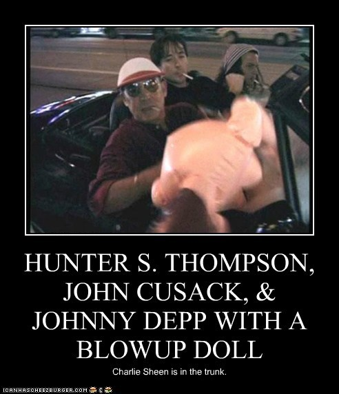HUNTER S. THOMPSON, JOHN CUSACK, & JOHNNY DEPP WITH A BLOWUP DOLL Charlie Sheen is in the trunk.