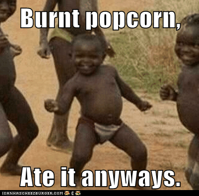 Burnt Popcorn Ate It Anyways Memebase Funny Memes