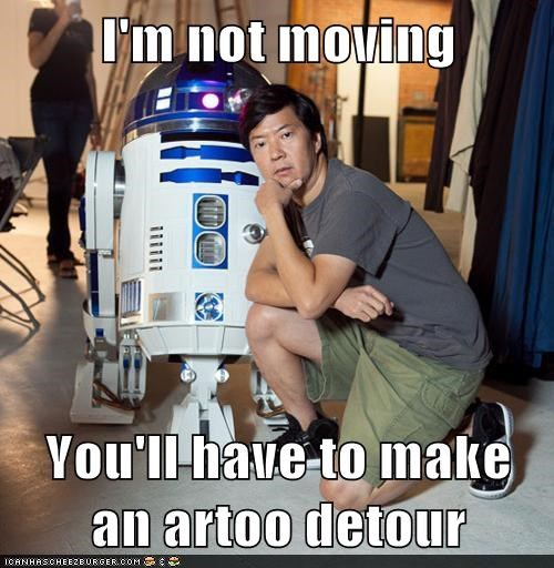 ken jeong,not moving,pun,r2d2,star wars,stubborn