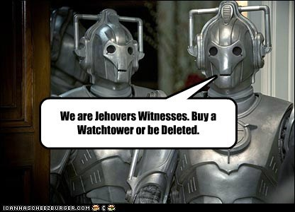 We are Jehovers Witnesses. Buy a Watchtower or be Deleted.