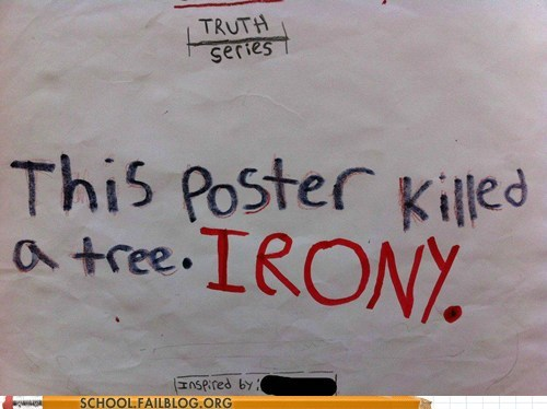 from the mouths of babes,irony,this poster killed a tree