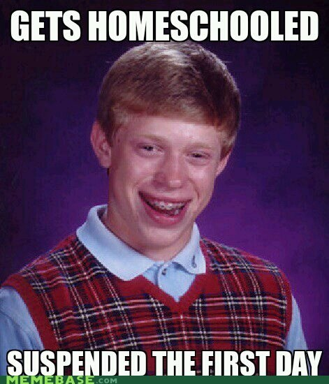 bad luck brian,homeschool,Memes,suspension,teacher