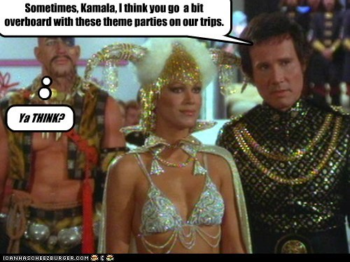 Sometimes, Kamala, I think you go a bit overboard with these theme parties on our trips. Ya THINK?