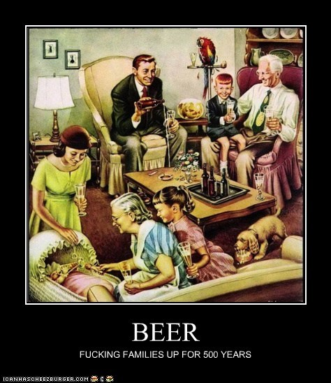 BEER FUCKING FAMILIES UP FOR 500 YEARS