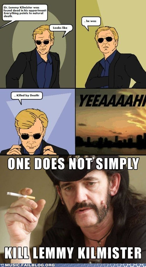 One does not simply kill Lemmy F*cking Kilmister