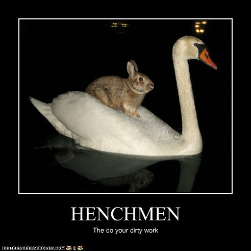 HENCHMEN The do your dirty work