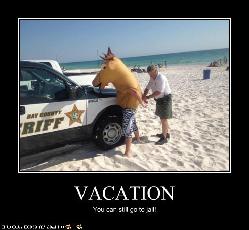 VACATION You can still go to jail!