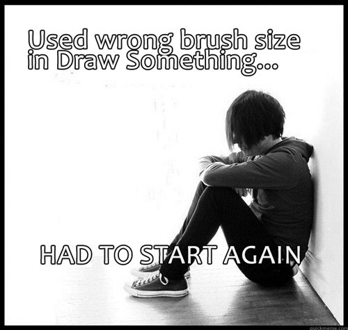 draw something First World Problems Hall of Fame wrong brush side - 6127526400