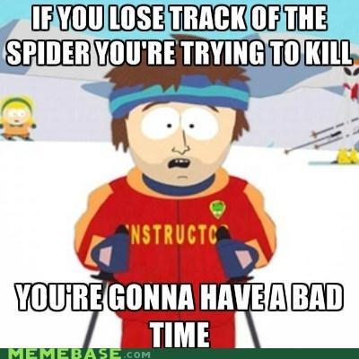 bad time kill Memes ski instructor sleep spider - 6128252928