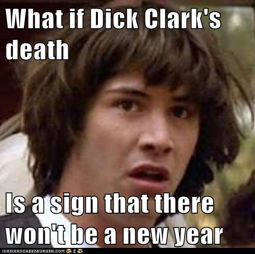 What if Dick Clark's death Is a sign that there won't be a new year