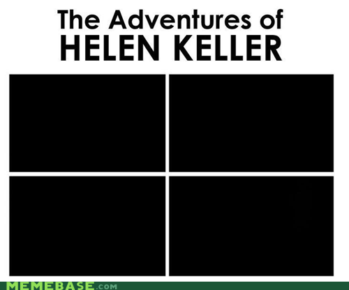 bad taste or,based on a true story,helen keller,Memes