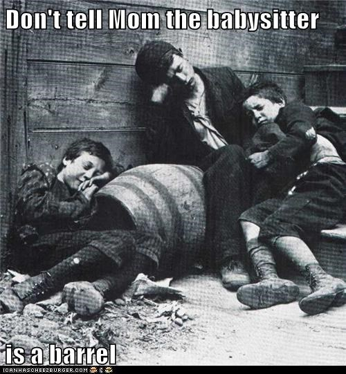 Don't tell Mom the babysitter is a barrel