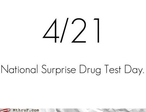 420 drug test monday thru friday