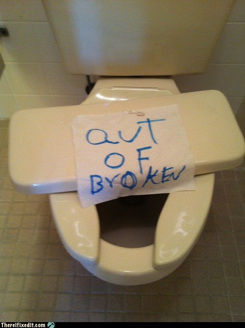 broken g rated out of order there I fixed it toilet - 6132125696