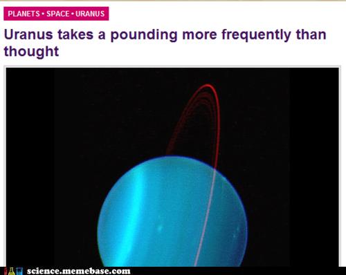 Astronomy bad joke Memes pounding uranus - 6134392576