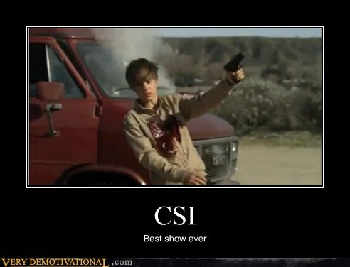 csi,dead,justin bieber,Pure Awesome,TV