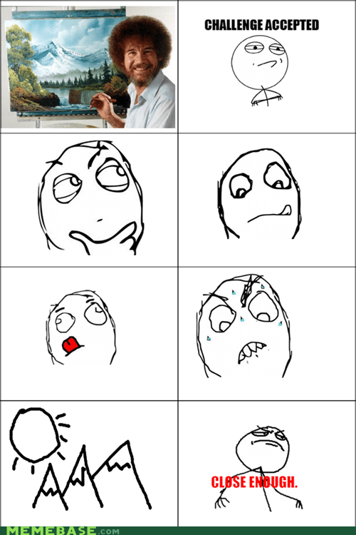 bob ross Challenge Accepted Close Enough painting Rage Comics