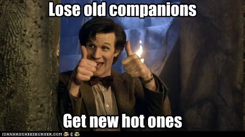 Lose old companions Get new hot ones