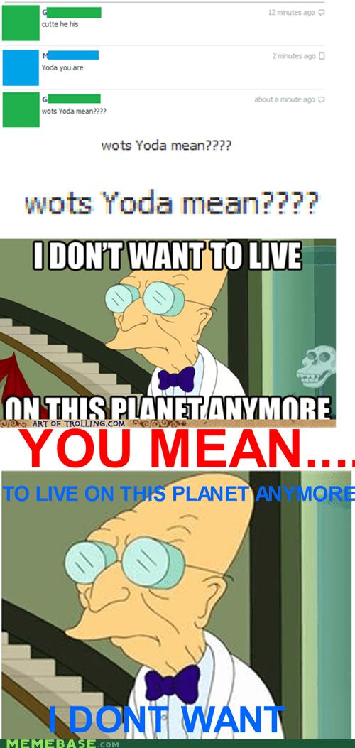 i dont want to live on this planet anymore improve meme Reframe yoda - 6137807616