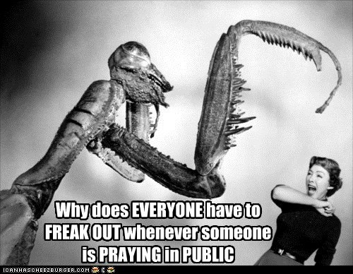 Why does EVERYONE have to FREAK OUT whenever someone is PRAYING in PUBLIC