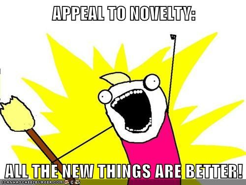 APPEAL TO NOVELTY: ALL THE NEW THINGS ARE BETTER! - Cheezburger ...