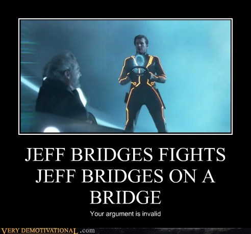 JEFF BRIDGES FIGHTS JEFF BRIDGES ON A BRIDGE Your argument is invalid