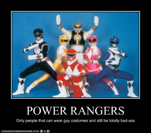 POWER RANGERS Only people that can wear gay costumes and still be totally bad-ass