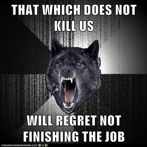 insane Insanity Wolf kill Memes murder platitudes sayings wolves - 6140635136