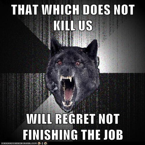 insane Insanity Wolf kill Memes murder sayings wolves - 6140635136