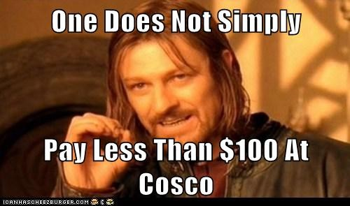One Does Not Simply  Pay Less Than $100 At Cosco