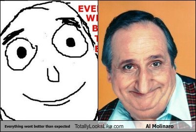 Everything went better than expected Totally Looks Like Al Molinaro