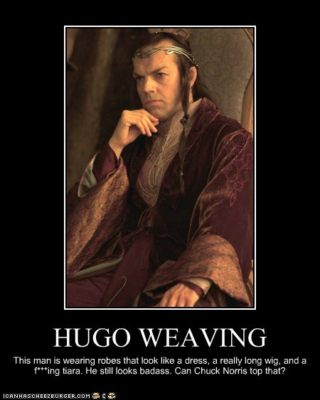 Badass,best of the week,chuck norris,elf,Hugo Weaving,Lord of the Rings,robe,tiara