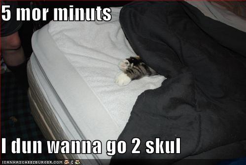 5 Mor Minuts I Dun Wanna Go 2 Skul