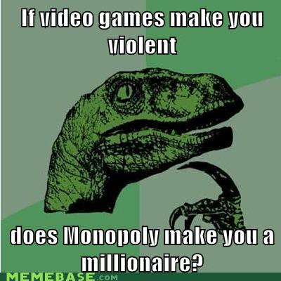 millionaire monopoly philosoraptor video games violence - 6145986560