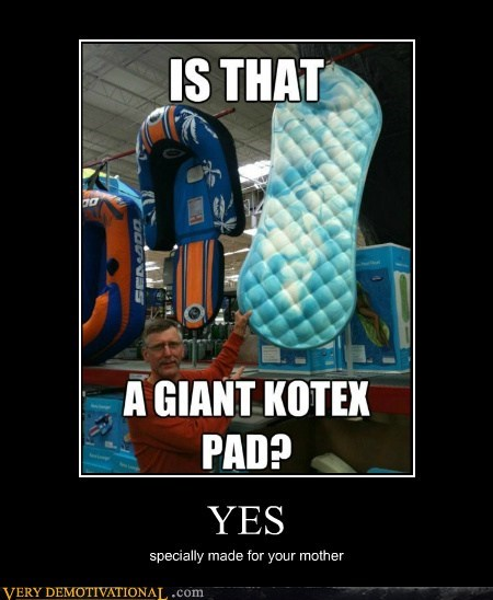 hilarious,kotex,pad,yes,your mom