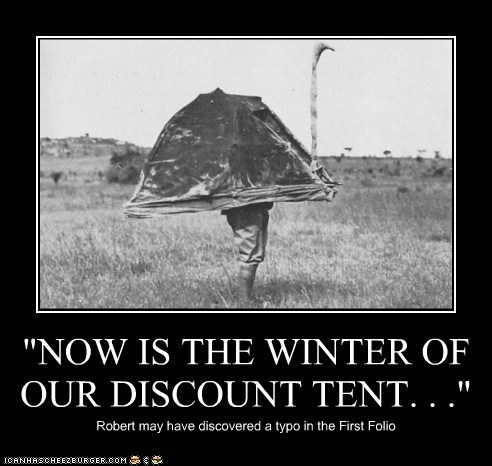 """""""NOW IS THE WINTER OF OUR DISCOUNT TENT. . ."""" Robert may have discovered a typo in the First Folio"""