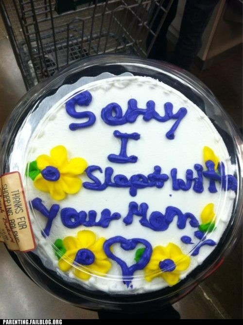 funny cake,i slept with your mom,mom,sorry