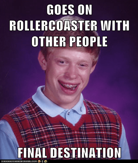 bad luck brian Final Destination first horror Memes roller coaster - 6149620736