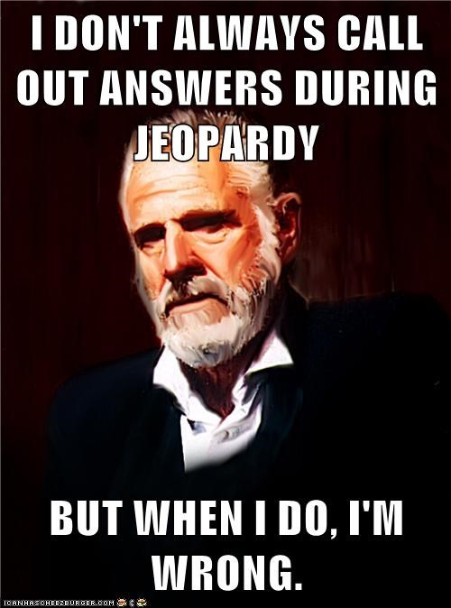Jeopardy,the most interesting man in the world,TV