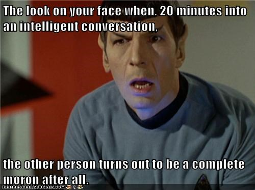 best of the week conversation disappointment face intelligent Leonard Nimoy moron Spock Star Trek the look your face when