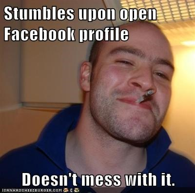 Stumbles upon open Facebook profile Doesn't mess with it.