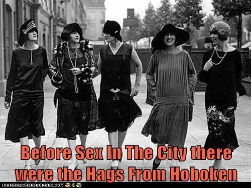 Before Sex In The City there were the Hags From Hoboken