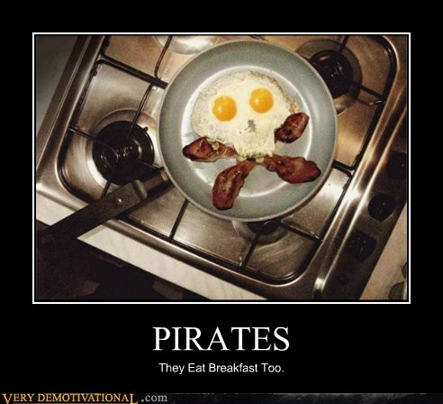 bacon,breakfast,eggs,hilarious,pirates,wtf