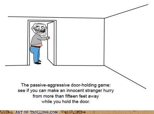 door holding passive agressive trolling