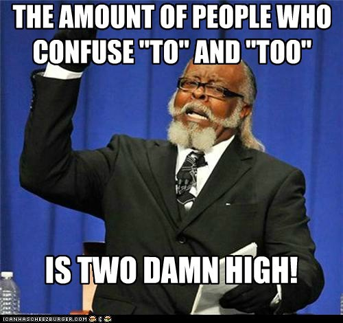 jimmy mcmillan,spelling,TO,too damn hight,two